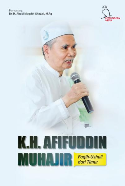 Kh. Afifuddin Muhajir, Faqih Ushuli Dari Timur
